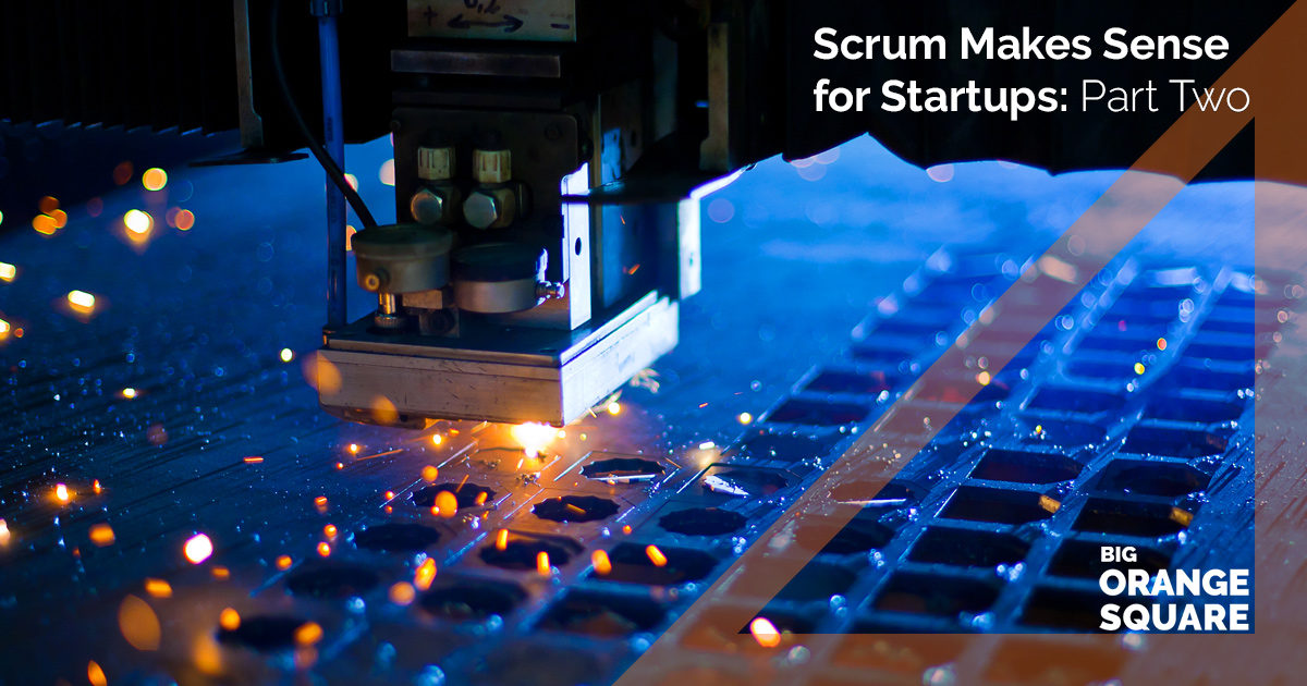 Scrum Makes Sense For Startups: Part Two